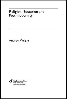 Religion, Education and Post-Modernity - Wright, Andrew