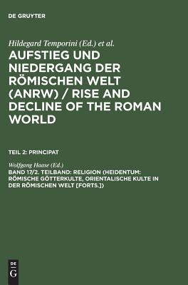 Religion (Heidentum: R÷mische G÷tterkulte, Orientalische Kulte in Der R÷mischen Welt [forts.]) - Haase, Wolfgang (Editor)