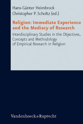 Religion: Immediate Experience and the Mediacy of Research: Interdisciplinary Studies in the Objectives, Concepts and Methodology of Empirical Research in Religion - Heimbrock, Hans-Gunter (Editor)