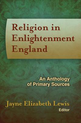 Religion in Enlightenment England: An Anthology of Primary Sources - Lewis, Jayne Elizabeth (Editor)