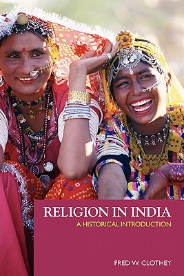 Religion in India: A Historical Introduction - Clothey, Fred W