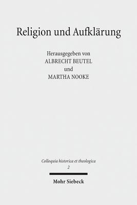 Religion Und Aufklarung: Akten Des Ersten Internationalen Kongresses Zur Erforschung Der Aufklarungstheologie (Munster, 30. Marz Bis 2. April 2014) - Beutel, Albrecht (Editor), and Nooke, Martha (Editor)