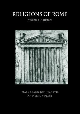 Religions of Rome: Volume 1, a History - Beard, Mary, and North, John, and Price, Simon