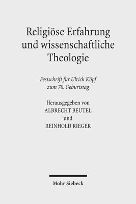 Religiose Erfahrung Und Wissenschaftliche Theologie: Festschrift Fur Ulrich Kopf Zum 70. Geburtstag - Kopf, Ulrich (Contributions by), and Beutel, Albrecht (Editor), and Rieger, Reinhold (Editor)