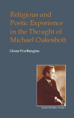 Religious and Poetic Experience in the Thought of Michael Oakeshott - Worthington, Glenn