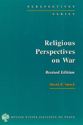 Religious Perspectives on War: Christian, Muslim and Jewish Attitudes Toward Force After the Gulf War - Smock, David R