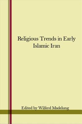 Religious Trends in Early Islamic Iran - Madelung, Wilferd (Editor)
