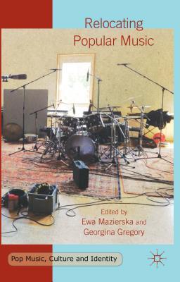 Relocating Popular Music - Mazierska, E. (Editor), and Gregory, G. (Editor)