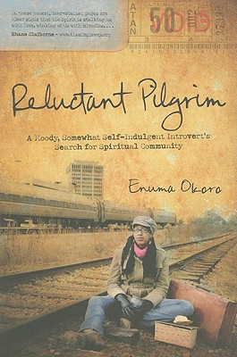 Reluctant Pilgrim: A Moody, Somewhat Self-Indulgent Introvert's Search for Spiritual Community - Okoro, Enuma