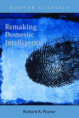 Remaking Domestic Intelligence - Posner, Richard A