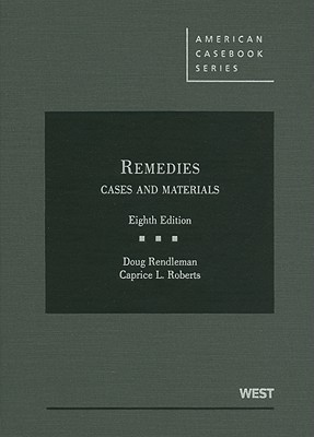 Remedies: Cases and Materials - Rendleman, Doug, and Roberts, Caprice L