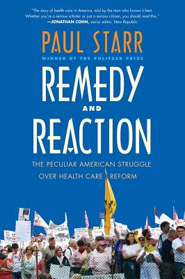 Remedy and Reaction: The Peculiar American Struggle Over Health Care Reform - Starr, Paul