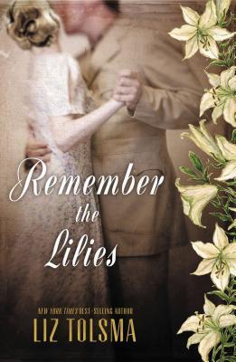 Remember the Lilies - Tolsma, Liz