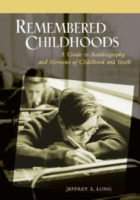 Remembered Childhoods: A Guide to Autobiography and Memoirs of Childhood and Youth - Long, Jeffrey