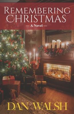 Remembering Christmas - Walsh, Dan
