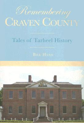 Remembering Craven County: Tales of Tarheel History - Hand, Bill
