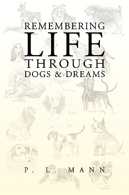 Remembering Life Through Dogs and Dreams - Mann, P L