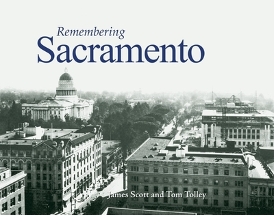 Remembering Sacramento - Scott, James (Text by), and Tolley, Tom (Text by)