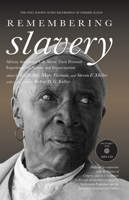Remembering Slavery: African Americans Talk about Their Personal Experiences of Slavery and Emancipation - Berlin, Ira (Editor), and Favreau, Marc (Editor), and Miller, Steven F (Editor)