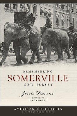 Remembering Somerville, New Jersey - Havens, Jessie Lynes, and Barth, Linda (Editor)
