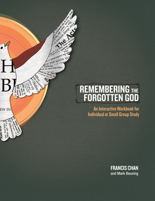 Remembering the Forgotten God: An Interactive Workbook for Individual or Small Group Study - Chan, Francis, and Beuving, Mark
