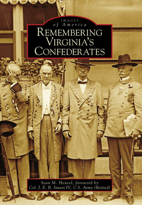 Remembering Virginia's Confederates - Heuvel, Sean M, and Stuart IV U S Army (Retired), Col J E B (Foreword by)