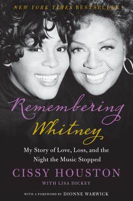 Remembering Whitney: Remembering Whitney: My Story of Love, Loss, and the Night the Music Stopped - Houston, Cissy