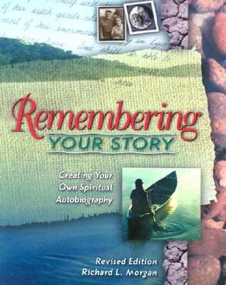 Remembering Your Story: Creating Your Own Spiritual Autobiography - Morgan, Richard Lyon