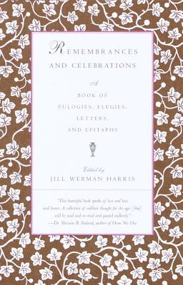 Remembrances and Celebrations: A Book of Eulogies, Elegies, Letters, and Epitaphs - Werman, Jill, and Harris, Jill Werman (Editor)