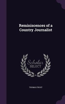 Reminiscences of a Country Journalist - Frost, Thomas