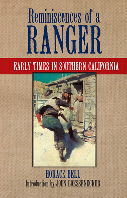 Reminiscences of a Ranger: Early Times in Southern California - Bell, Horace, and Boessenecker, John (Introduction by)