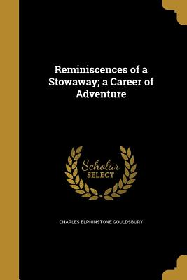 Reminiscences of a Stowaway; A Career of Adventure - Gouldsbury, Charles Elphinstone