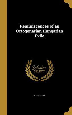 Reminiscences of an Octogenarian Hungarian Exile - Kune, Julian