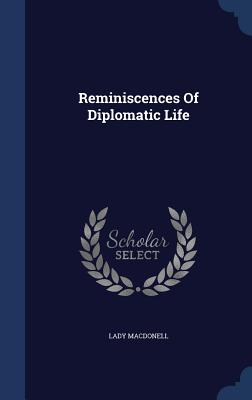 Reminiscences of Diplomatic Life - Macdonell, Lady