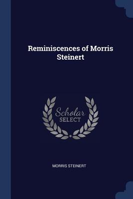 Reminiscences of Morris Steinert - Steinert, Morris