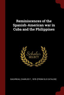 Reminiscences of the Spanish-American War in Cuba and the Philippines - Gauvreau, Charles F (Creator)