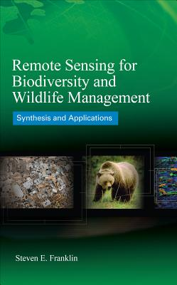 Remote Sensing for Biodiversity and Wildlife Management: Synthesis and Applications - Franklin, Steven E