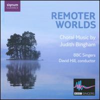 Remoter Worlds: Choral music by Judith Bingham - Alison Smart (soprano); Andrew Murgatroyd (whistle); Christopher Bowen (tenor); Christopher Brannick (percussion);...