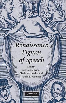 Renaissance Figures of Speech - Adamson, Sylvia (Editor), and Alexander, Gavin (Editor), and Ettenhuber, Katrin (Editor)