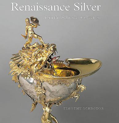 Renaissance Silver in the Schroder Collection - Schroder, Timothy