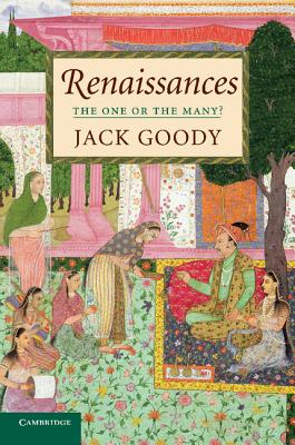 Renaissances: The One or the Many? - Goody, Jack