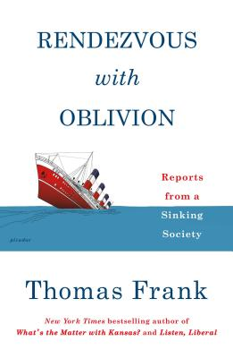 Rendezvous with Oblivion: Reports from a Sinking Society - Frank, Thomas