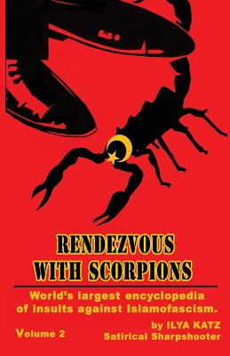 Rendezvous with Scorpions: World's Largest Encyclopedia of Insults Against Islamofascism. Vol.2 - Katz, Ilya