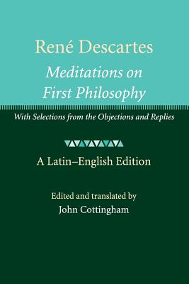 Rene Descartes: Meditations on First Philosophy: With Selections from the Objections and Replies - Cottingham, John (Editor)