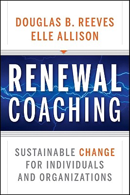 Renewal Coaching: Sustainable Change for Individuals and Organizations - Reeves, Douglas B, Mr., PH.D., and Allison, Elle