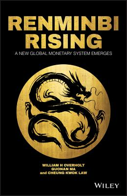 Renminbi Rising: A New Global Monetary System Emerges - Overholt, William H., and Ma, Guonan, and Law, Cheung Kwok