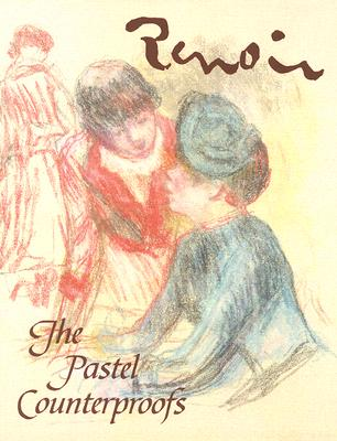 Renoir: The Pastel Counterproofs - Cantor, Jay E, and Adelson, Warren (Foreword by), and Rosen, Marc (Preface by)