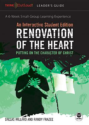Renovation of the Heart Leader's Guide and Interactive Student Edition: Putting on the Character of Christ - Willard, Dallas, Professor, and Frazee, Randy