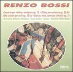 Renzo Bossi: Concerto per violino e orchestra Op. 15; Dittico Op. 28bis; Otto canzoni Op. 23bis; Bianco e nero Op. 21