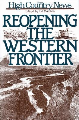 Reopening the Western Frontier - High Country News, and Bacigalupi, Linda, and Marston, Ed (Editor)